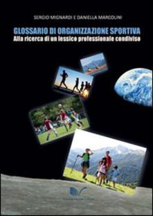 Glossario di organizzazione sportiva. Alla ricerca di un lessico professionale condiviso - Sergio Mignardi,Daniella Marcolini - copertina