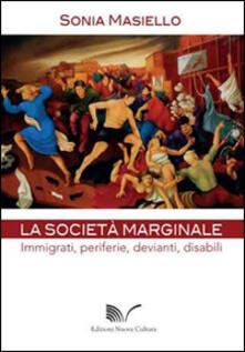La società marginale. Immigrati, periferie, devianti, disabili - Sonia Masiello - copertina