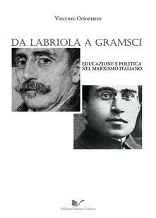 Da Labriola a Gramsci. Educazione e politica nel marxismo italiano - Vincenzo Orsomarso - copertina
