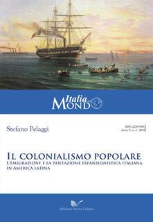 Il colonialismo popolare. L'emigrazione e la tentazione espansionistica italiana in America latina - Stefano Pelaggi - copertina