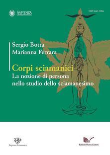 Corpi sciamanici. La nozione di persona nello studio dello sciamanesimo - Sergio Botta,Marianna Ferrara - copertina