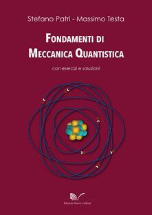 Fondamenti di meccanica quantistica con esercizi e soluzioni - Stefano Patrì,Massimo Testa - copertina