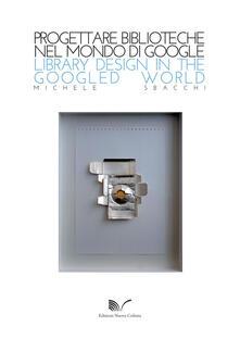 Progettare biblioteche nel mondo di Google Library design in the Googled world - Michele Sbacchi - copertina