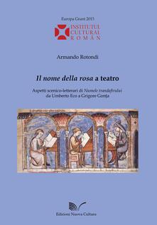 «Il nome della rosa» a teatro. Aspetti scenico-letterari di «Numele trandafirului» da Umberto Eco a Grigore Gonta - Armando Rotondi - copertina