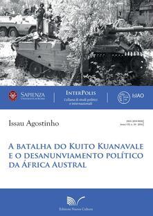 Batalha do Kuito Kuanavale e o desanunviamento político da África Austral (A) - Agostinho Issau - copertina