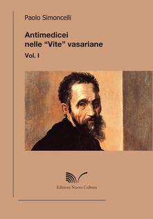 Antimedicei nelle «vite» vasariane. Vol. 1 - Paolo Simoncelli - copertina