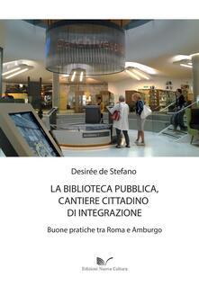 La biblioteca pubblica, cantiere cittadino di integrazione - Desirée De Stefano - copertina