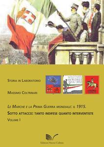 Le Marche e la prima guerra mondiale: il 1915. Vol. 1: Sotto attacco: tanto indifese quanto interventiste.