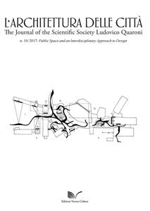L' architettura delle città. The Journal of the Scientific Society Ludovico Quaroni (2017). Vol. 10: Public space and an interdisciplinary approach to design.