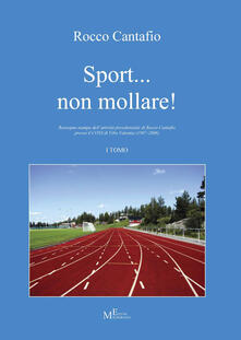 Sport... non mollare! Rassegna stampa dell'attività presidenziale di Rocco Cantafio presso il CONI di Vibo Valentia (1997-2006). Vol. 1