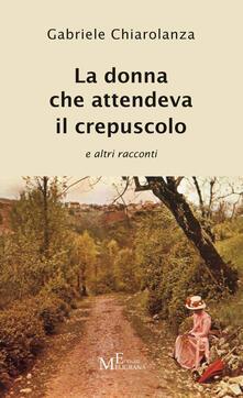 La donna che attendeva il crepuscolo e altri racconti - Gabriele Chiarolanza - copertina