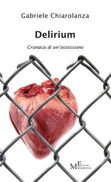 Delirium. Cronaca di un'ossessione - Gabriele Chiarolanza - copertina