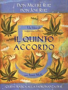 Il quinto accordo. Guida pratica alla padronanza di sé. Un libro di saggezza tolteca - Janet Mills,José Ruiz,Miguel Ruiz,G. Fiorentini - ebook