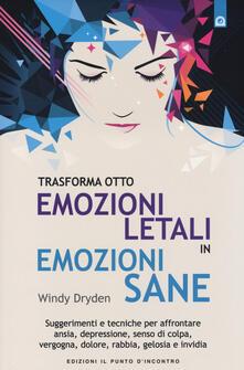 Trasforma otto emozioni letali in emozioni sane. Suggerimenti e tecniche per affrontare ansia, depressione, senso di colpa, vergogna, dolore, rabbia, gelosia....pdf