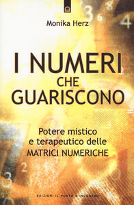 I numeri che guariscono. Potere mistico e terapeutico delle matrici numeriche