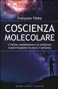 Coscienza molecolare. L'intima connessione e la reciproca trasformazione tra noi e l'universo