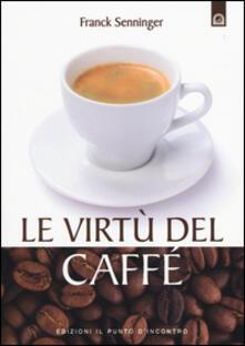 Le Virtu Del Caffe Franck Senninger Libro Il Punto D Incontro Salute E Benessere Ibs