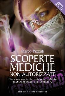 Scoperte mediche non autorizzate. Le cure proibite osteggiate dalle multinazionali del farmaco - Marco Pizzuti - copertina