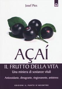 Açaí. Il frutto della vita. Una miniera di sostanze vitali. Antiossidante, dimagrante, ringiovanente, antistress