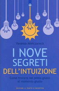 I nove segreti dell'intuizione. Come trovarsi nel posto giusto al momento giusto