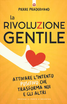 La rivoluzione gentile. Attivare lintento positivo che trasforma noi e gli altri.pdf