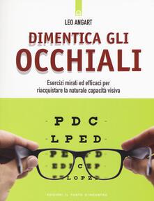 Dimentica gli occhiali. Esercizi mirati ed efficaci per riacquistare la naturale capacità visiva.pdf