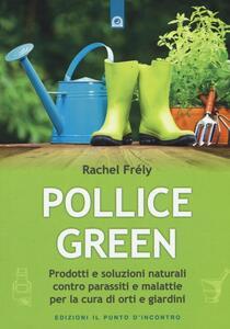 Pollice green. Prodotti e soluzioni naturali contro parassiti e malattie per la cura di orti e giardini