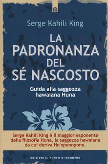 Amatigota.it La padronanza del sé nascosto. Guida alla saggezza hawaiana Huna Image