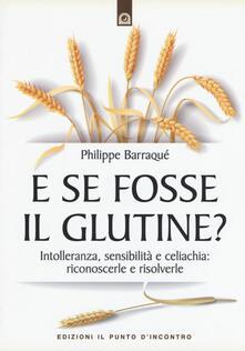 E se fosse il glutine? Intolleranza, sensibilità e celiachia: riconoscerle e risolverle.pdf