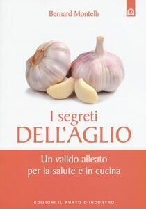 I segreti dell'aglio. Un valido alleato per la salute e in cucina
