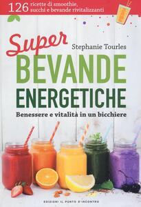 Super bevande energetiche. Benessere e vitalità in un bicchiere