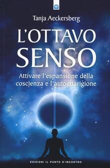 L ottavo senso. Attivare lespansione della coscienza e lautoguarigione.pdf