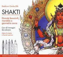 Shakti. Divinità femminili, mandala e geometrie sacre. Con 42 immagini da colorare.pdf
