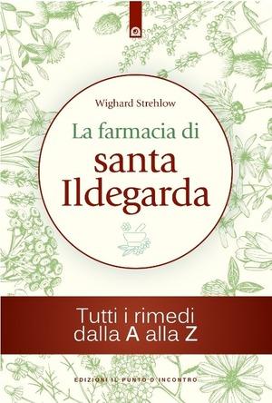 La farmacia di santa Ildegarda. Tutti i rimedi dalla A alla Z