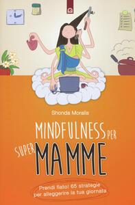 Mindfulness per supermamme. Prendi fiato! 65 strategie per alleggerire la tua giornata