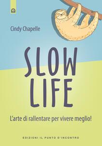 Slow life. L'arte di rallentare per vivere meglio!