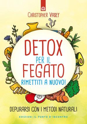 Detox per il fegato. Ritrova salute e vitalità