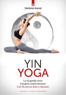 Grandtoureventi.it Yin yoga. La via gentile verso il proprio centro interiore. Con 46 esercizi dolci e rilassanti Image