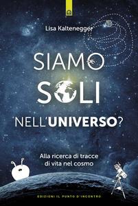 Siamo soli nell'universo? Alla ricerca di tracce di vita nel cosmo