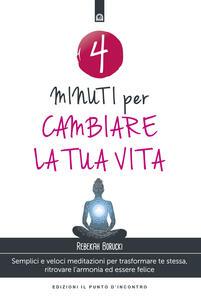 4 minuti per cambiare la tua vita. Semplici e veloci meditazioni per trasformare te stessa, ritrovare l'armonia ed essere felice
