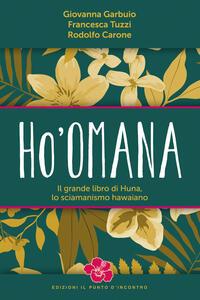 Ho'omana. Il grande libro di Huna, lo sciamanismo hawaiano