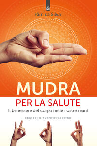 Mudra per la salute. Il benessere del corpo nelle nostre mani