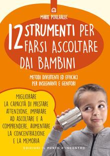 12 strumenti per farsi ascoltare dai bambini. Metodi divertenti ed efficaci per insegnanti e genitori.pdf