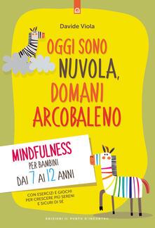 Oggi sono nuvola, domani arcobaleno. Mindfulness per bambini dai 7 ai 12 anni - Davide Viola - copertina