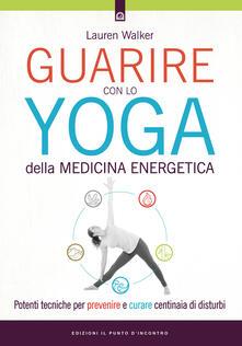 Guarire con lo yoga della medicina energetica. Potenti tecniche per prevenire e curare centinaia di disturbi.pdf