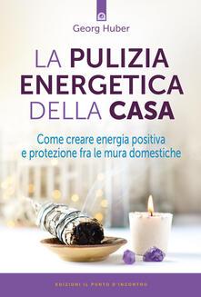 La pulizia energetica della casa. Come creare energia positiva e protezione fra le mura domestiche.pdf