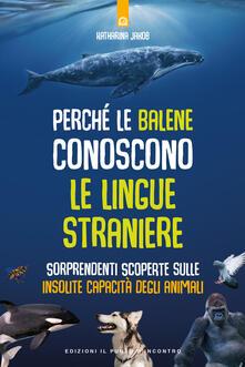 Perché le balene conoscono le lingue straniere. Sorprendenti scoperte sulle insolite capacità degli animali.pdf