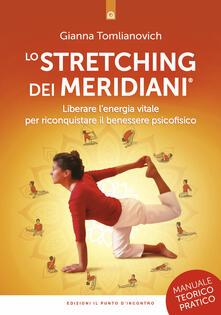 Osteriacasadimare.it Lo stretching dei meridiani. Liberare l'energia vitale per riconquistare il benessere psicofisico. Manuale teorico-pratico Image