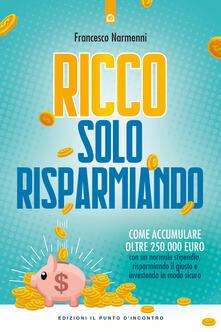 Festivalpatudocanario.es Ricco solo risparmiando. Come accumulare oltre 250.000 euro con un normale stipendio, risparmiando il giusto e investendo in modo sicuro Image