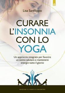 Curare linsonnia con lo yoga. Un approccio integrato per favorire un sonno salutare e mantenersi energici tutto il giorno.pdf